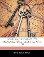 Portland Cement, Its Manufacture, Testing, and Use af David Butler Butler