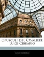 Opusculi del Cavaliere Luigi Cibrario af Luigi Cibrario