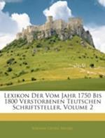 Lexikon Der Vom Jahr 1750 Bis 1800 Verstorbenen Teutschen Schriftsteller, II Zweyter Band af Johann Georg Meusel