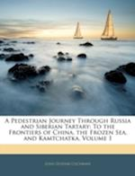 A Pedestrian Journey Through Russia and Siberian Tartary af John Dundas Cochrane