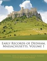 Early Records of Dedham, Massachusetts, Volume 1 af Don Gleason Hill, Julius Herbert Tuttle, Dedham