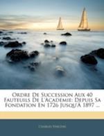 Ordre de Succession Aux 40 Fauteuils de L'Academie af Charles Vincens