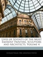 Lives of Seventy of the Most Eminent Painters, Sculptors and Architects, Volume 4 af Jonathan Foster, Giorgio Vasari