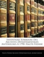 Inventaire Sommaire Des Archives D Partementales Ant Rieures 1790 af Haute-Vienne Archives Dpartementales, Alfred Leroux