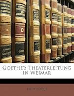 Goethe's Theaterleitung in Weimar, Zweiter Band af Ernst Pasqu, Ernst Pasque