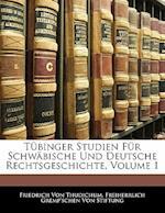 Tubinger Studien Fur Schwabische Und Deutsche Rechtsgeschichte, Volume 1 af Freiherrlich Gremp'schen Von Stiftung, Friedrich Von Thudichum
