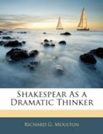 Shakespear as a Dramatic Thinker af Richard G. Moulton