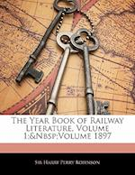 The Year Book of Railway Literature, Volume 1; Volume 1897 af Harry Perry Robinson