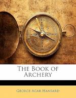 The Book of Archery af George Agar Hansard