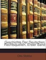 Geschichte Der Deutschen Rechtsquellen, Erster Band af Otto Stobbe