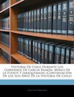 Historia de Chile Durante Los Gobiernos de Garcia Ramon, Merlo de La Fuente y Jaraquemada af Crescente Errazuriz, Crescente Errzuriz