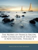 The Works of Francis Bacon, Lord Chancellor of England af Francis Bacon, Basil Montagu
