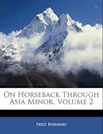 On Horseback Through Asia Minor, Volume 2 af Fred Burnaby