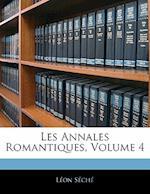 Les Annales Romantiques, Volume 4 af Lon Sch, Leon Seche
