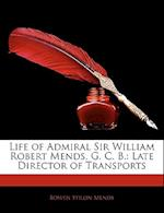 Life of Admiral Sir William Robert Mends, G. C. B. af Bowen Stilon Mends