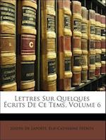 Lettres Sur Quelques Ecrits de Ce Tems, Volume 6 af Lie-Catherine Frron, Elie-Catherine Freron, Joseph De Laporte