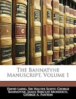 The Bannatyne Manuscript, Volume 1 af Walter Scott, George Bannatyne, David Laing