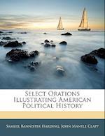 Select Orations Illustrating American Political History af Samuel Bannister Harding, John Mantle Clapp