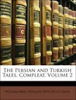 The Persian and Turkish Tales, Compleat, Volume 2 af William King, Francois Petis De La Croix