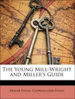 The Young Mill-Wright and Miller's Guide af Cadwallader Evans, Oliver Evans