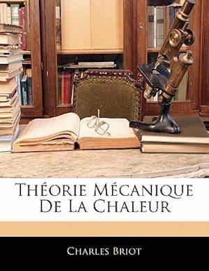 Bog, paperback Theorie Mecanique de La Chaleur af Charles Briot