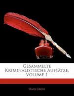 Gesammelte Kriminalistische Aufsatze, Volume 1 af Hans Gross