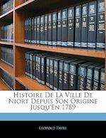 Histoire de La Ville de Niort Depuis Son Origine Jusqu'en 1789 af Leopold Favre, Lopold Favre