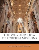 The Why and How of Foreign Missions af Arthur Judson Brown
