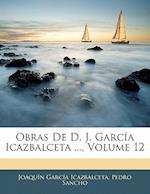 Obras de D. J. Garc a Icazbalceta ..., Volume 12 af Pedro Sancho, Joaquin Garcia Icazbalceta