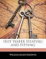 Hot Water Heating and Fitting af William James Baldwin
