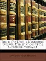 Traite Des Droits D'Usufruit, D'Usage, D'Habitation, Et de Superficie, Volume 4 af Jean-Baptiste-Victor Proudhon