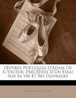 Uvres Poetiques D'Adam de S.-Victor
