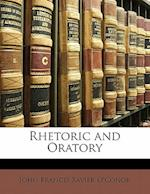 Rhetoric and Oratory af John Francis Xavier O'Conor