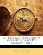 La Prose Metrique Dans La Correspondance de Ciceron af Henri Bornecque