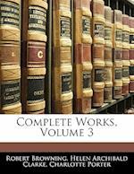 Complete Works, Volume 3 af Robert Browning, Charlotte Porter, Helen Archibald Clarke
