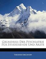 Grundriss Der Psychiatrie Fur Studierende Und Arzte af Theodor Kirchhoff