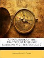 A Handbook of the Practice of Forensic Medicine V. 2 1862, Volume 2 af Johann Ludwig Casper