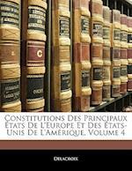 Constitutions Des Principaux Etats de L'Europe Et Des Etats-Unis de L'Amerique, Volume 4 af Delacroix