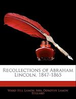 Recollections of Abraham Lincoln, 1847-1865 af Dorothy Lamon Teillard, Ward Hill Lamon