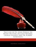 The Lives of Dr. John Donne, Sir Henry Wotton, Richard Hooker, George Herbert, and Dr. Robert Sanderson af Thomas Zouch, Izaak Walton