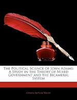 The Political Science of John Adams af Correa Moylan Walsh