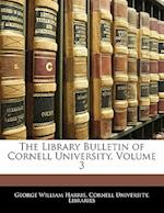 The Library Bulletin of Cornell University, Volume 3 af George William Harris