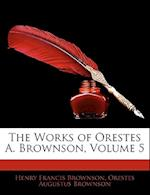 The Works of Orestes A. Brownson, Volume 5 af Henry Francis Brownson, Orestes Augustus Brownson