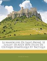 Le Manoeuvre de Saint-Privat, 18 Juillet--18 Aout 1870 af Henri Bonnal