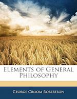 Elements of General Philosophy af George Croom Robertson