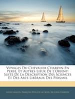 Voyages Du Chevalier Chardin En Perse, Et Autres Lieux de L'Orient af Francois Petis De La Croix, Louis Mathieu Langles, John Chardin