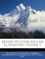 Revista de Costa Rica En El Siglo XIX., Volume 1 af Paul Biolley