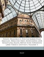 Neues Handbuch Fur Lackirer Und Mahler, Welches Eine Anweisung Zur Uber Eitung Aller Arten Von Firnissen Und Farben Enth LT, Volume 1 af Tingry