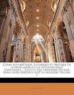 Cours Alphabetique, Theorique Et Pratique de La Legislation Civile Ecclesiastique af Michel Andre, Michel Andr