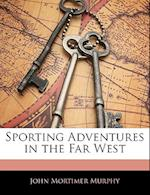 Sporting Adventures in the Far West af John Mortimer Murphy